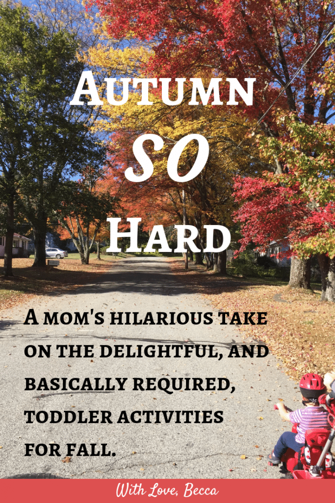 Toddler Activities for Fall - The funny, the delightful, the required. #toddlers #raisingkids #fallactivities