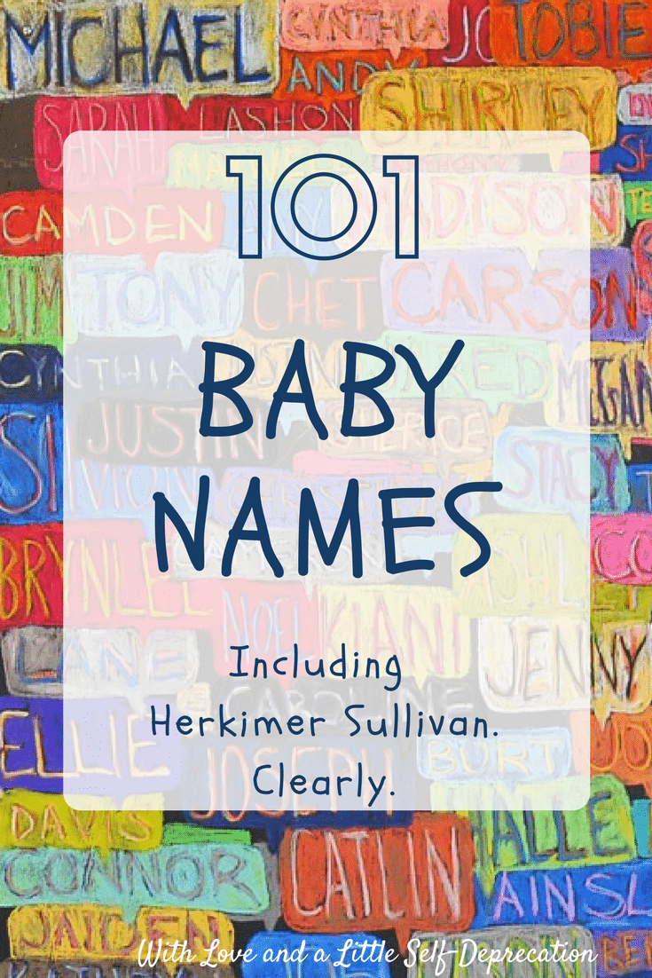 101 baby names. Including Herkimer Sullivan. #babynames #nicknames #funnymoms