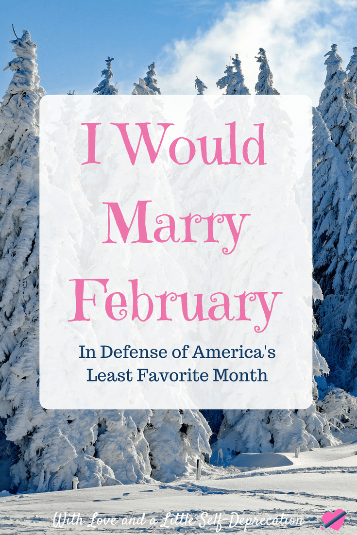 I would marry February. In defense of America's least favorite month.