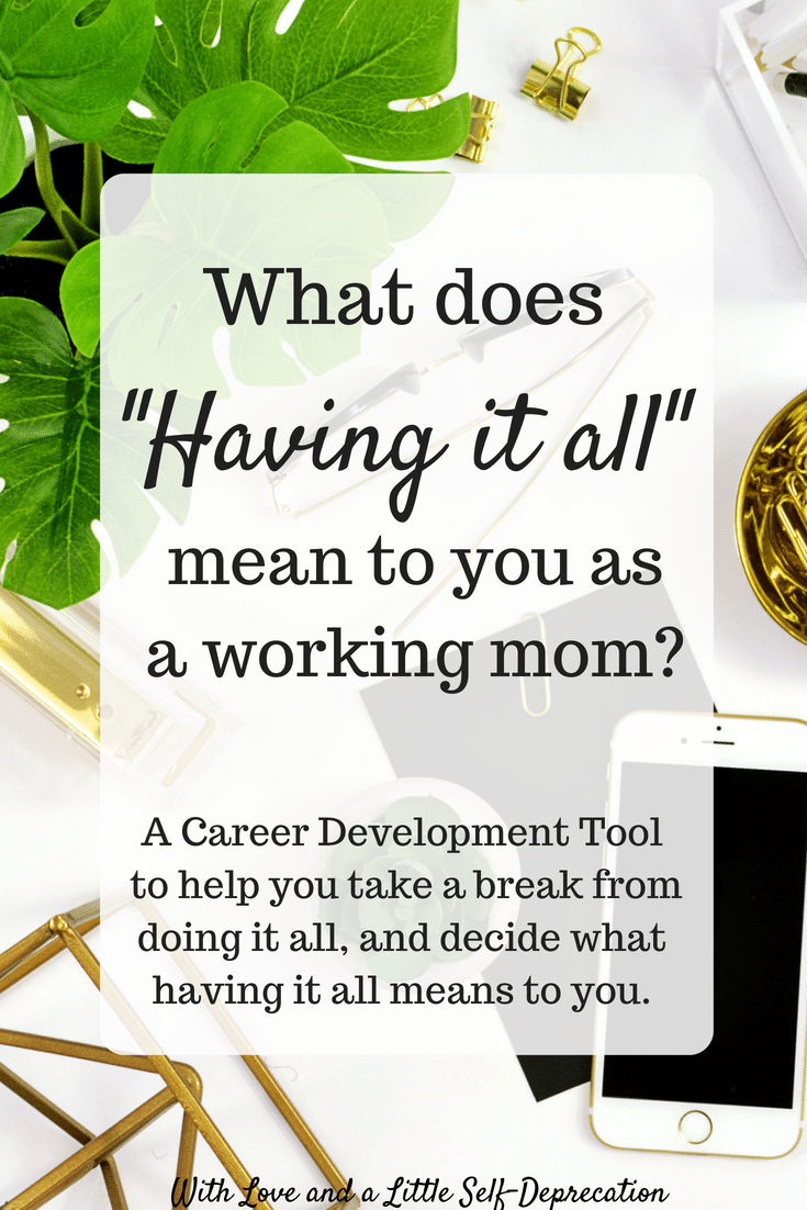 "What does ""having it all"" mean to you as a mom? Is it being a working mom? A stay at home mom? Finding the elusive balance? We are bombarded with this concept, but how often do we try to figure out what our ""all"" really is? Come reflect on this concept, and find a career development exercise to explore how your interests help you define what your ""all"" really is. #workingmoms #sahmoms #careerdevelopment #careeradvice #careercoaching"