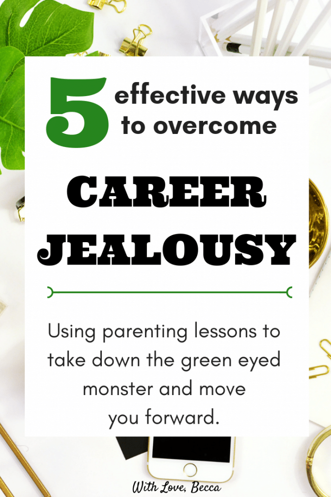 5 effective ways to overcome career jealousy. Using lessons in parenting to achieve your own goals. #careeradvice #goals #career