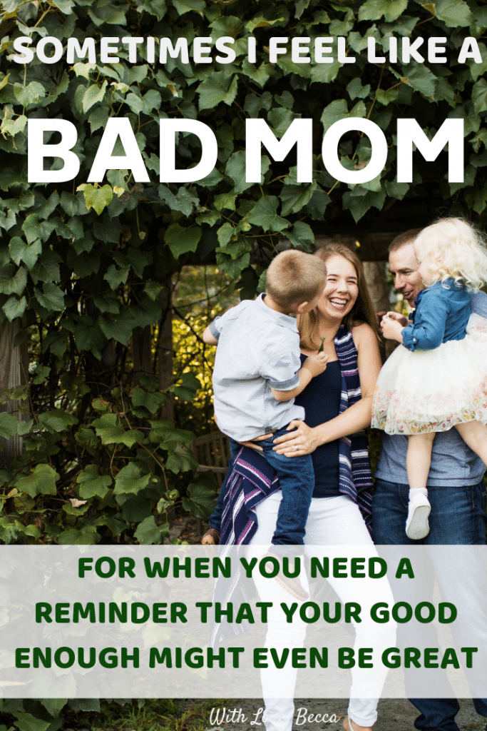 Sometimes I feel like a bad mom. For when you need a reminder that your good enough might even be great. #motherhood #parenting #parenthood