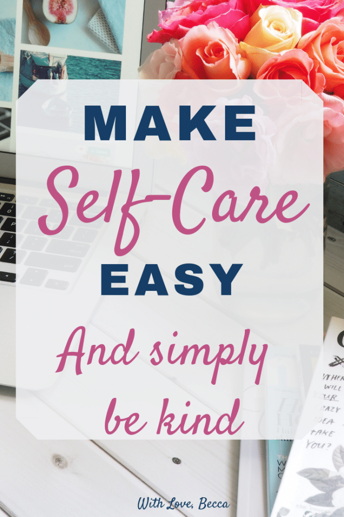Make Self-Care Easy. Simply Be Kind to Yourself. #selfcare #kindness #personaldevelopment
