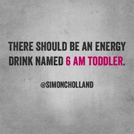There should be an energy drink named 6am toddler.
