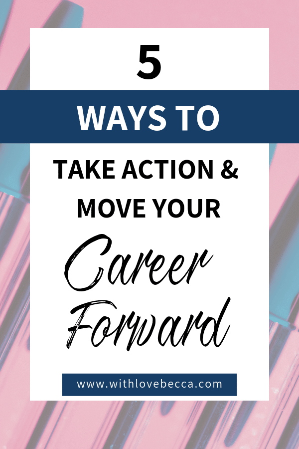 5 ways to take action and move your career forward