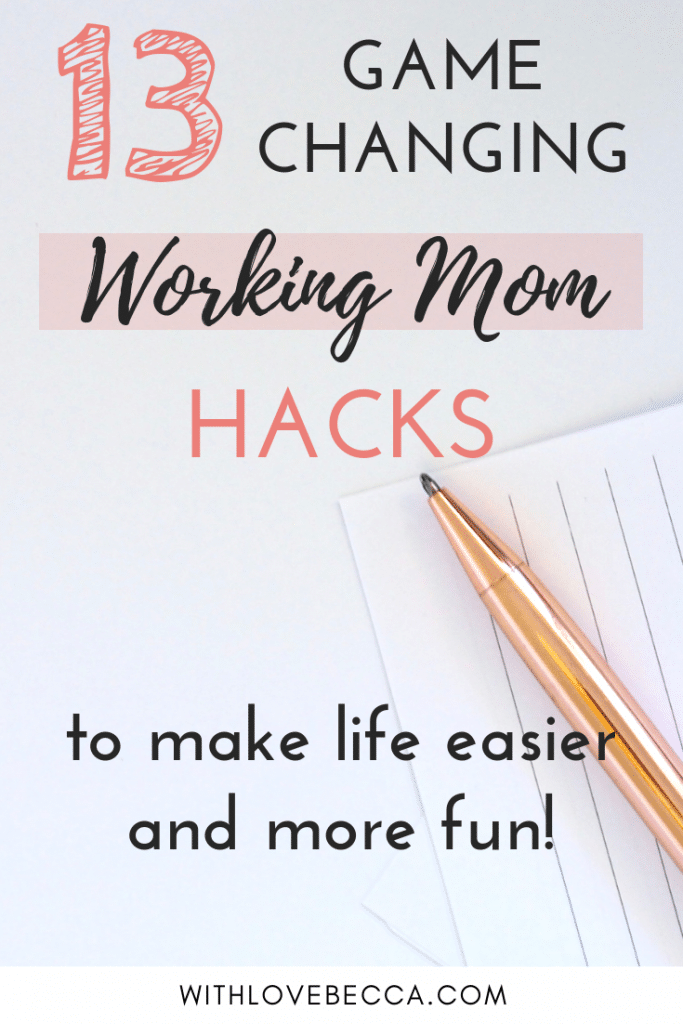 13 Game Changing Working Mom Hacks to make life easier and more fun