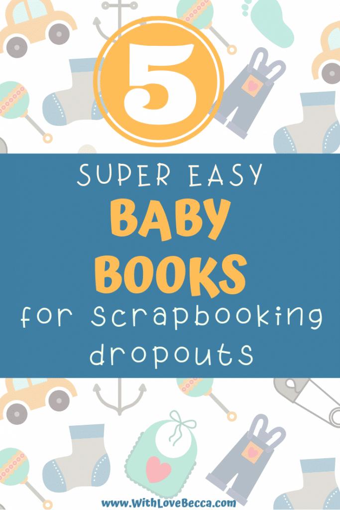 5 easy baby books for scrapbooking dropouts.