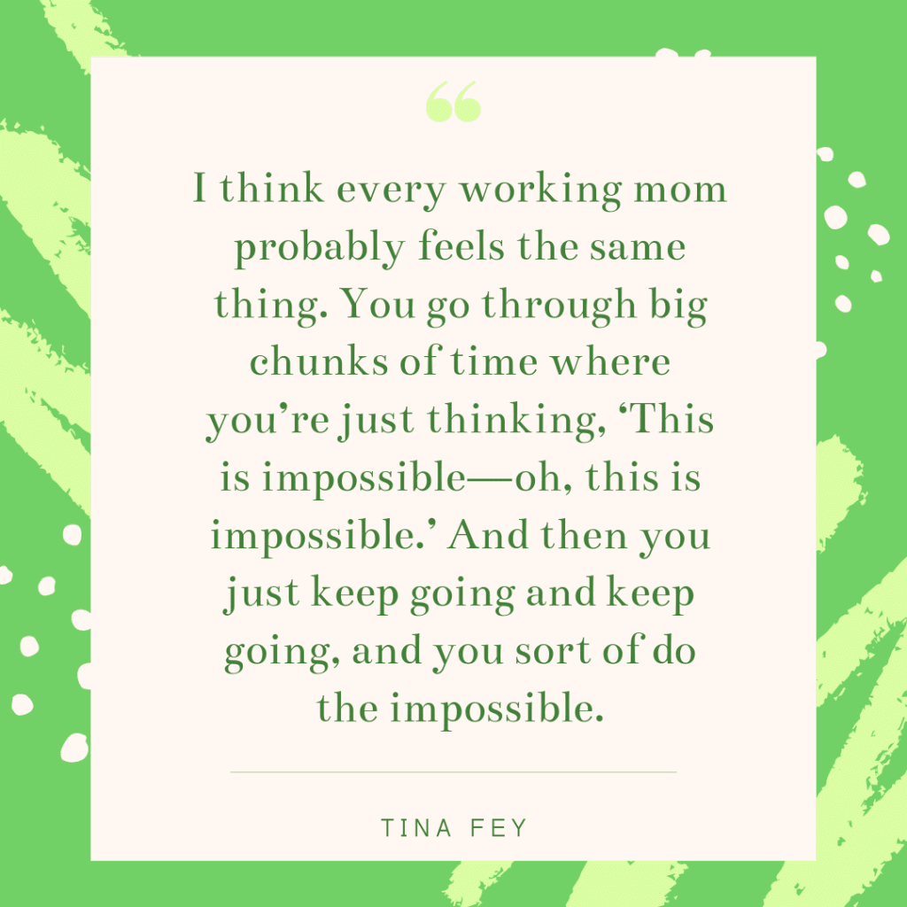Inspirational working mom quote - Tina Fey
