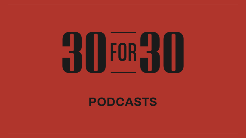 30 for 30 Podcast