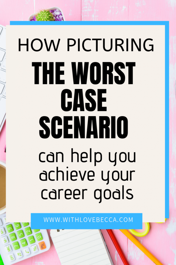 How picturing the worst case scenario can help you acheive your career goals.