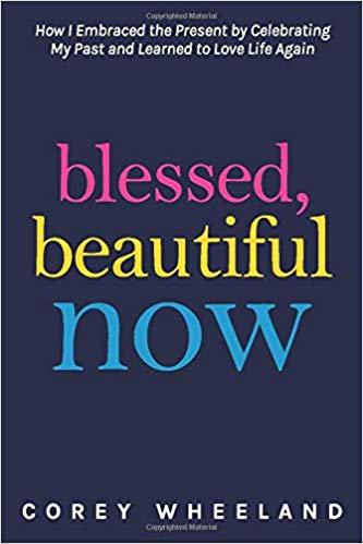 Blessed Beautiful Now - Corey Wheeland