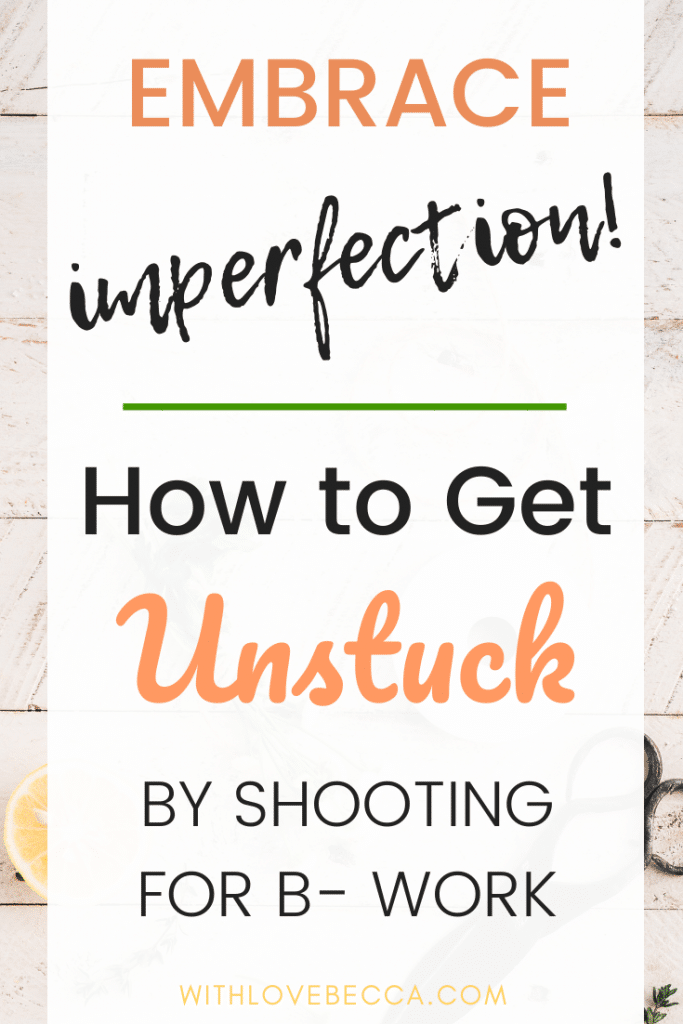 Embrace imperfection: How to get unstuck by shooting for B- work.