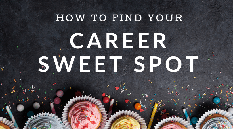 How to Find Your Career Sweet Spot