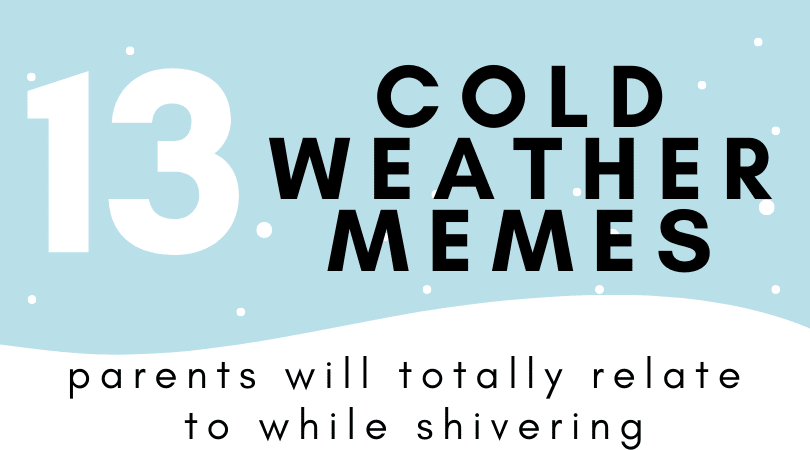 13 Cold Weather Memes parents will totally relate to while shivering