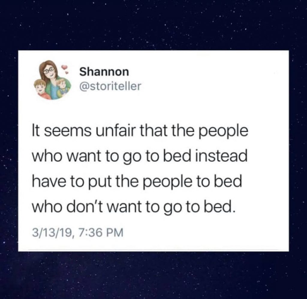 It's seems unfair that the people who want to go to bed instead have to put the people to bed who don't want to go to bed.