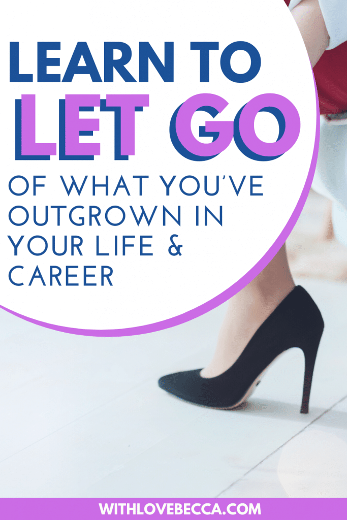Learn to Let Go of What You've Outgrown in Your Life and Career