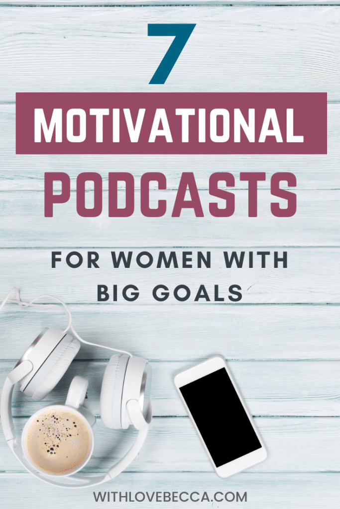 7 motivations podcasts for women with big goals