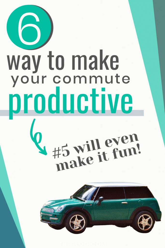 6 Ways to Make Your Commute Productive - #5 Will Even Make it Fun!