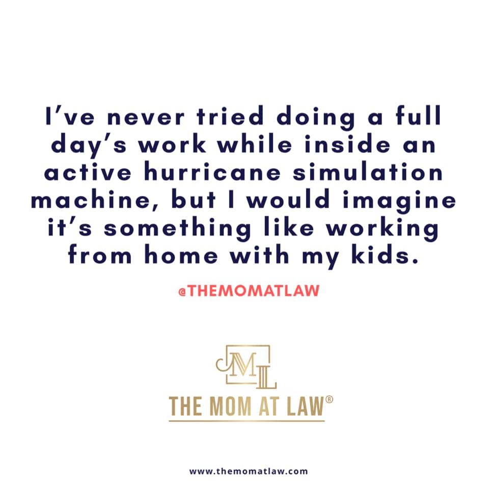 I've never tried doing a full day's work while inside an active hurricane simulation machine, but I imagine it's something like working from home with kids. - @TheMomAtLaw