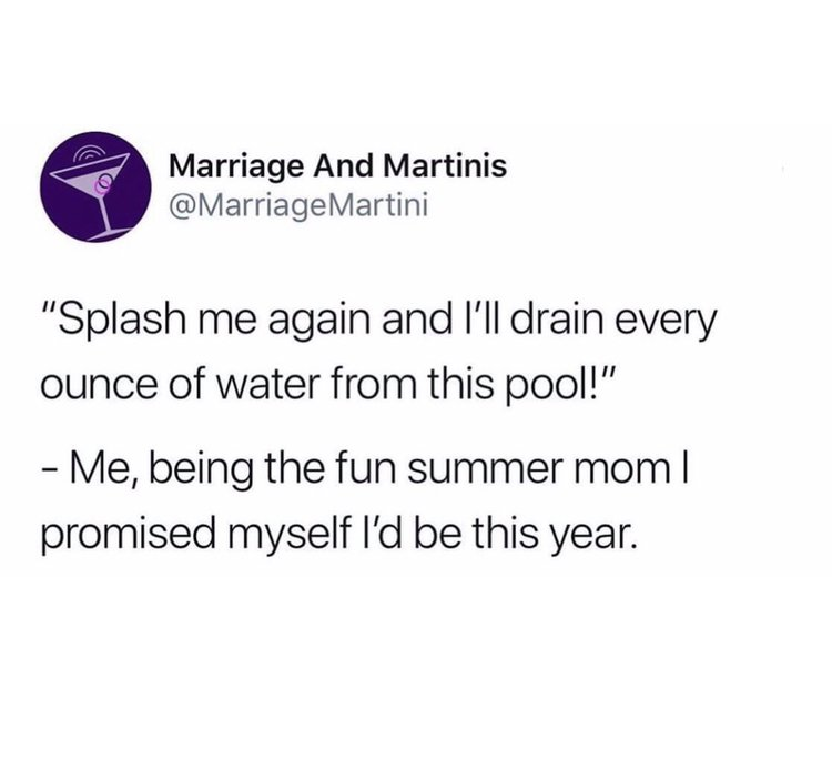 """Splash me again and I'll drain every ounce of water from this pool!"" -Me, being the fun summer mom I promised myself I'd be this year"