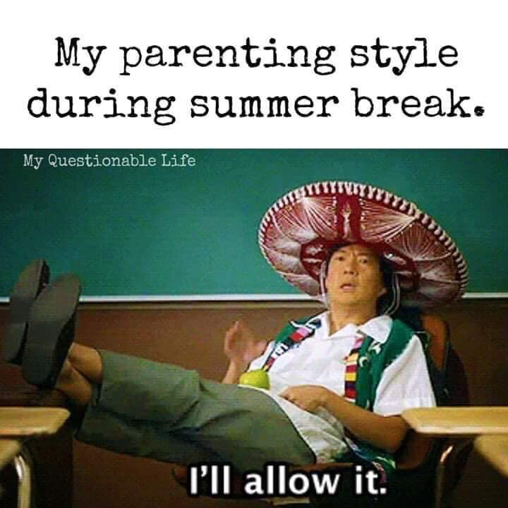 My parenting style during summer break. I'll allow it. Chang from Community summer parenting meme.