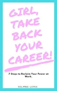Girl, Take Back Your Career - Solange Lopes