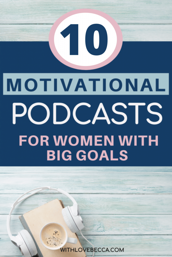 Motivational Podcasts for Women with Big Goals