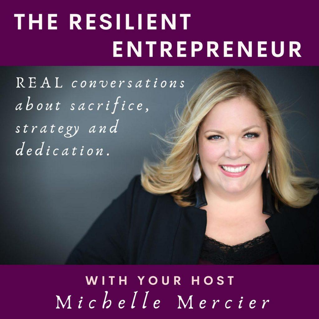 The Resilient Entrepreneur Podcast with Michelle Mercier
