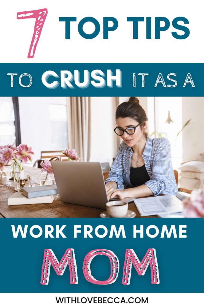 7 Top Tips To Crush It as a Work from Home Mom