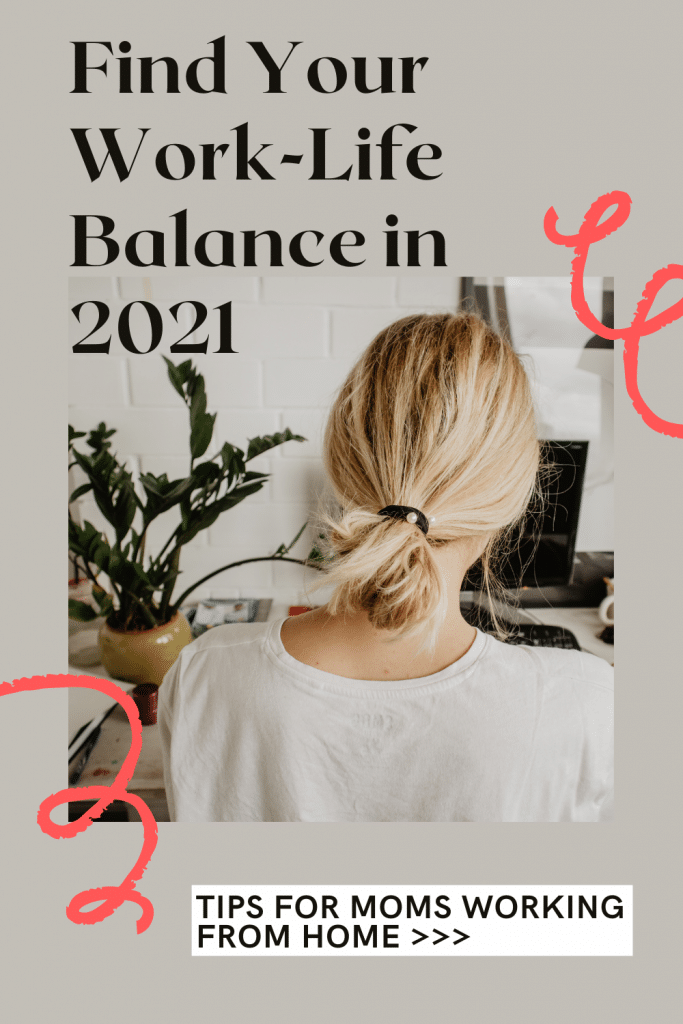 find your work-life balance in 2021. tips for moms working from home