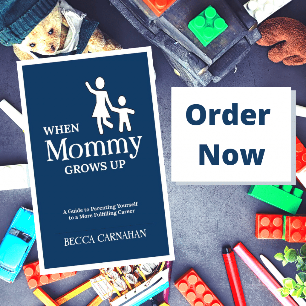 When Mommy Grows Up: A Guide to Parenting Yourself to a More Fulfilling Career by Becca Carnahan. Order Now.